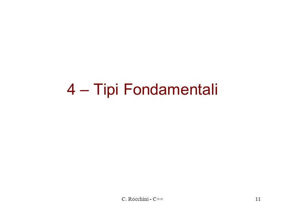 4 – Tipi Fondamentali C. Rocchini - C++