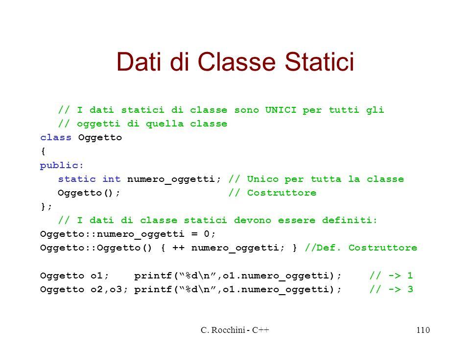 Dati di Classe Statici // I dati statici di classe sono UNICI per tutti gli. // oggetti di quella classe.