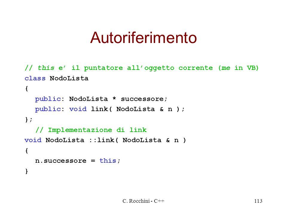 Autoriferimento // this e' il puntatore all'oggetto corrente (me in VB) class NodoLista. { public: NodoLista * successore;