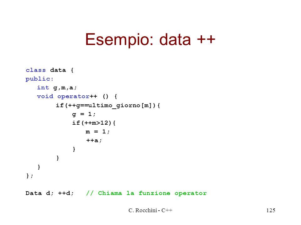 Esempio: data ++ class data { public: int g,m,a; void operator++ () {