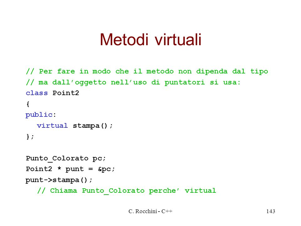 Metodi virtuali // Per fare in modo che il metodo non dipenda dal tipo