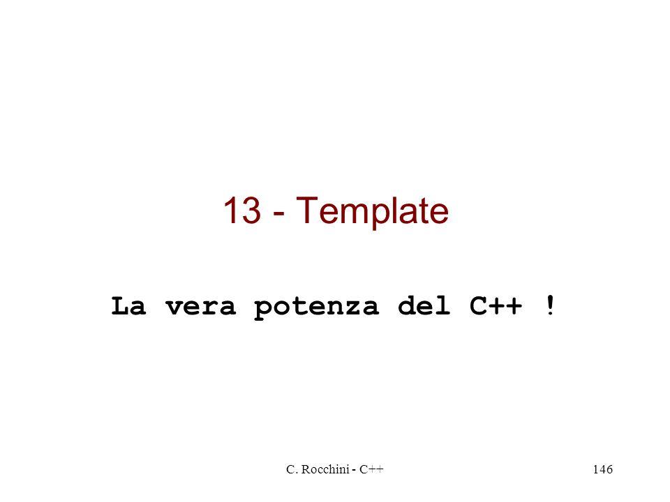 13 - Template La vera potenza del C++ ! C. Rocchini - C++