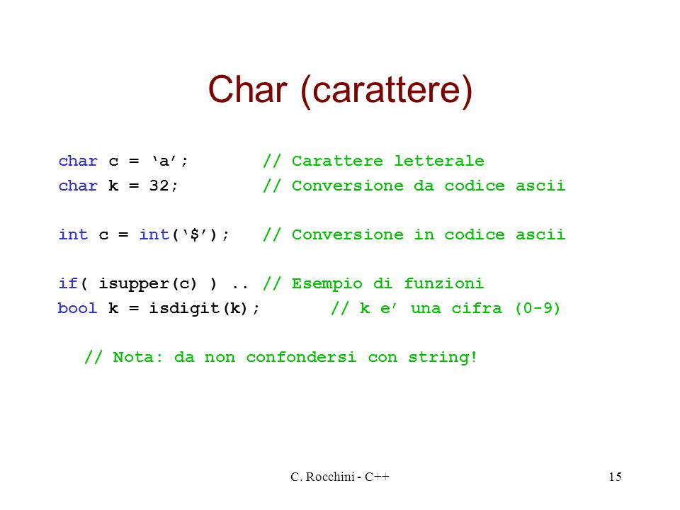 Char (carattere) char c = 'a'; // Carattere letterale