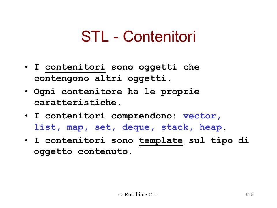STL - Contenitori I contenitori sono oggetti che contengono altri oggetti. Ogni contenitore ha le proprie caratteristiche.