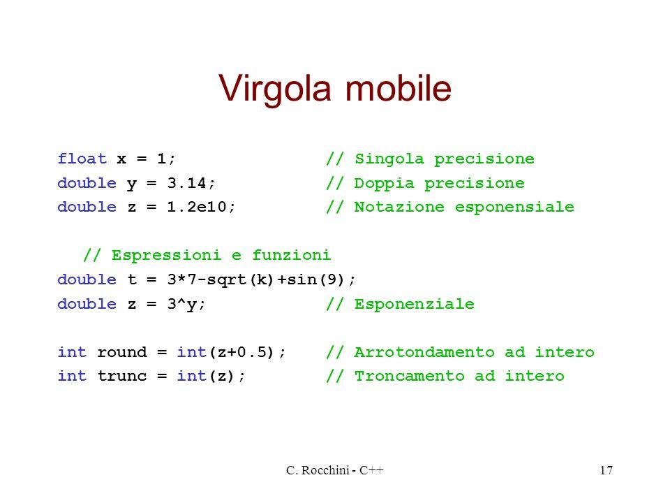 Virgola mobile float x = 1; // Singola precisione