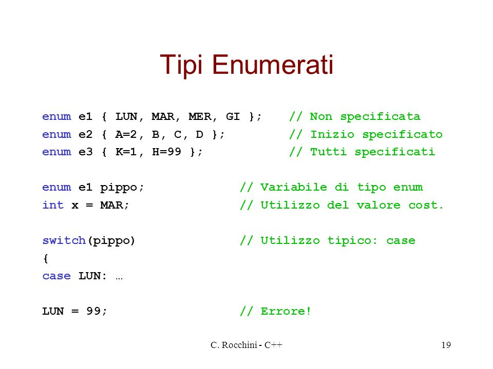 Tipi Enumerati enum e1 { LUN, MAR, MER, GI }; // Non specificata