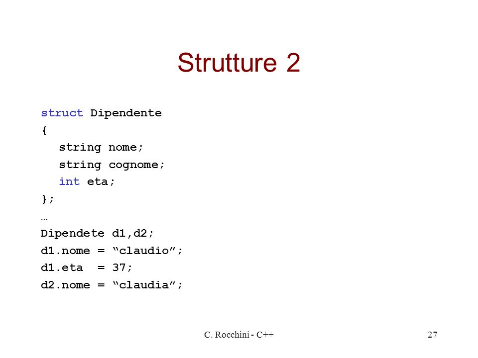 Strutture 2 struct Dipendente { string nome; string cognome; int eta;