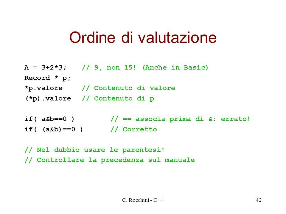 Ordine di valutazione A = 3+2*3; // 9, non 15! (Anche in Basic)
