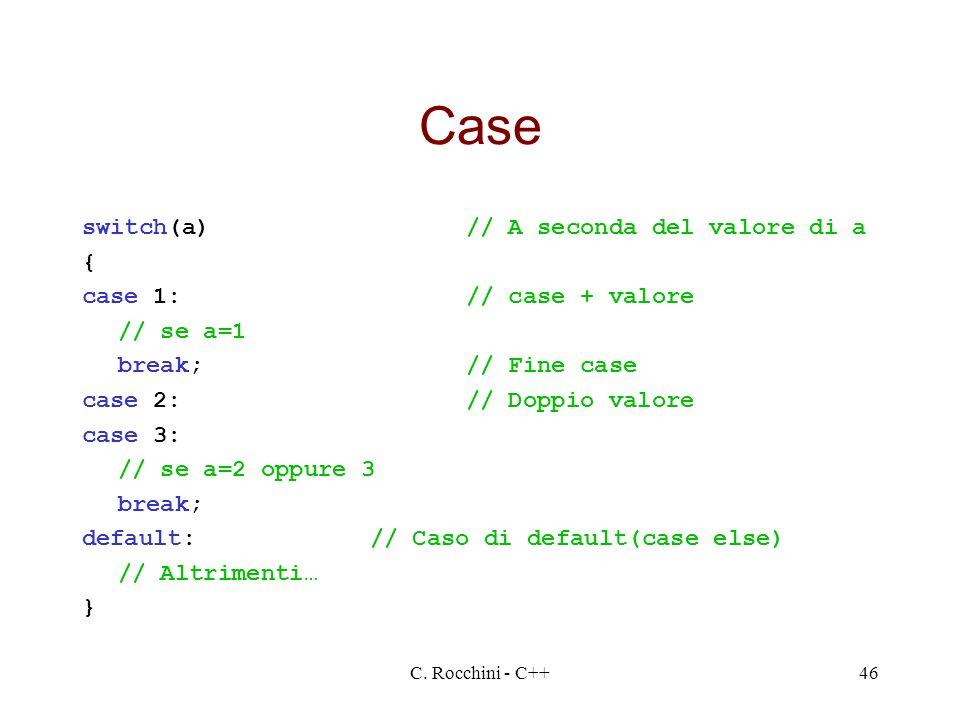 Case switch(a) // A seconda del valore di a { case 1: // case + valore