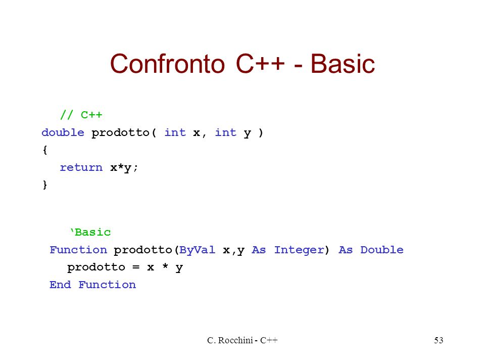 Confronto C++ - Basic // C++ double prodotto( int x, int y ) {