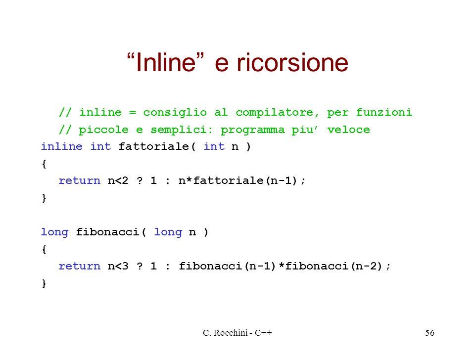 Inline e ricorsione // inline = consiglio al compilatore, per funzioni. // piccole e semplici: programma piu' veloce.