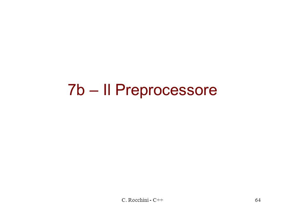 7b – Il Preprocessore C. Rocchini - C++