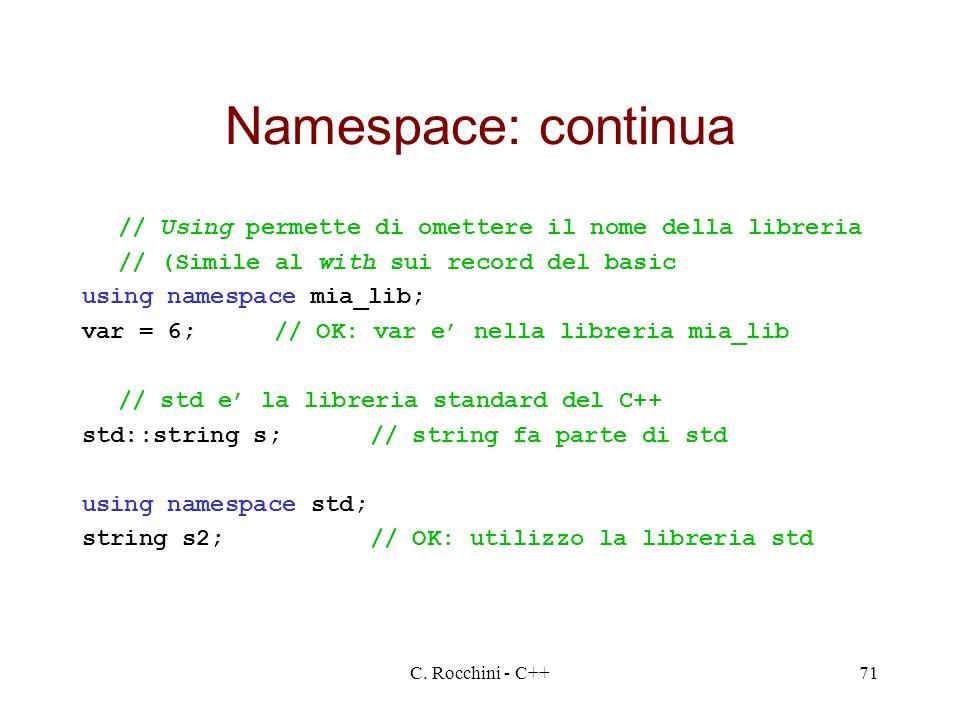 Namespace: continua // Using permette di omettere il nome della libreria. // (Simile al with sui record del basic.