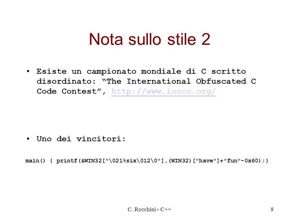 Nota sullo stile 2 Esiste un campionato mondiale di C scritto disordinato: The International Obfuscated C Code Contest , http://www.ioccc.org/