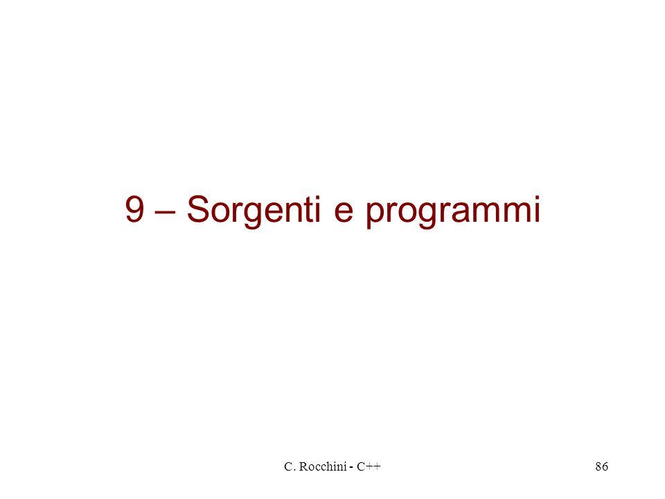 9 – Sorgenti e programmi C. Rocchini - C++