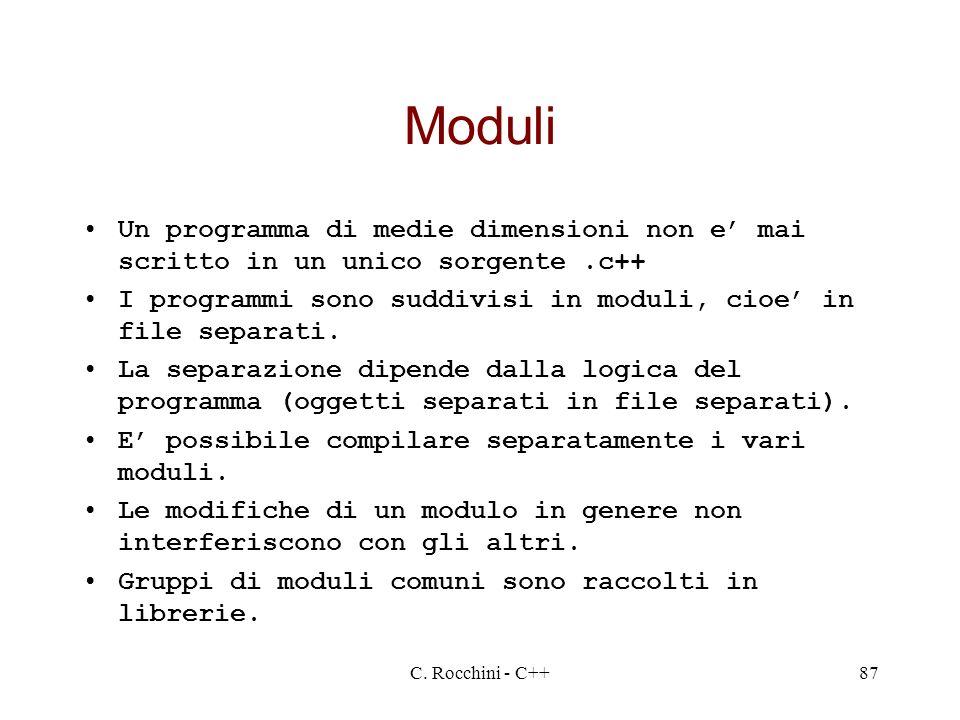 Moduli Un programma di medie dimensioni non e' mai scritto in un unico sorgente .c++ I programmi sono suddivisi in moduli, cioe' in file separati.