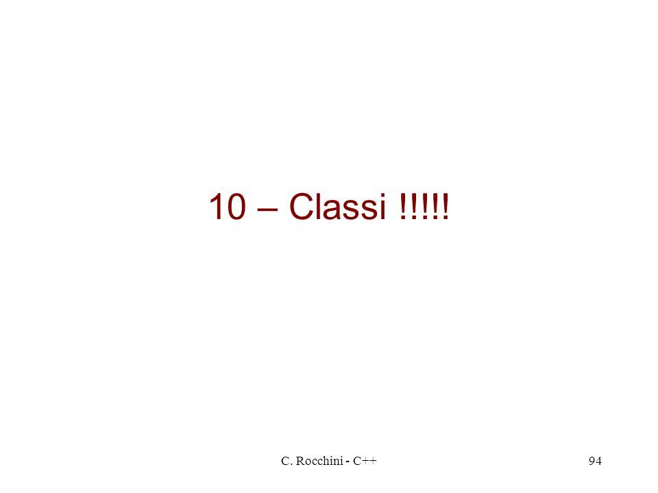 10 – Classi !!!!! C. Rocchini - C++