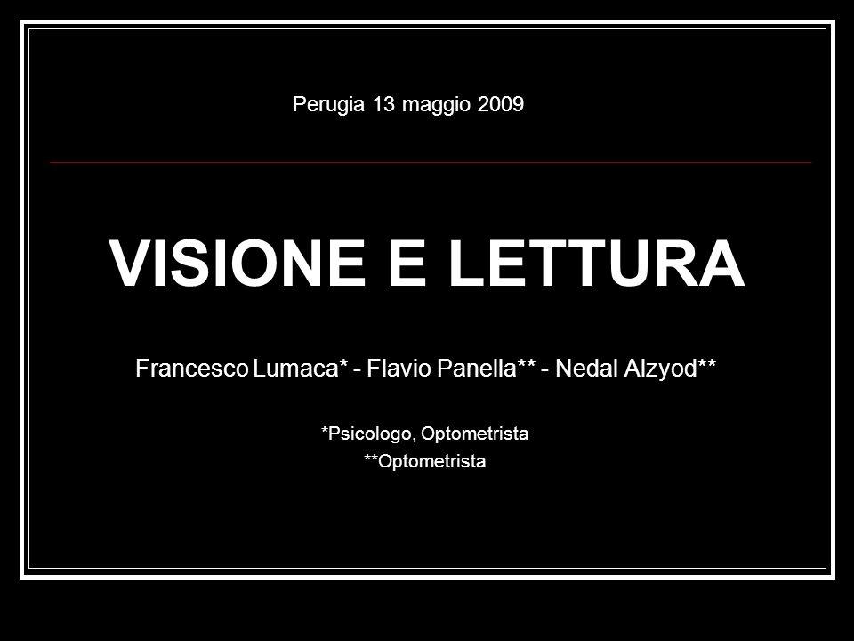Perugia 13 maggio 2009 VISIONE E LETTURA. Francesco Lumaca* - Flavio Panella** - Nedal Alzyod** *Psicologo, Optometrista.
