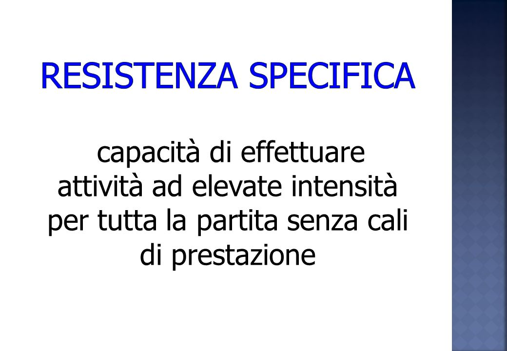 RESISTENZA SPECIFICA capacità di effettuare attività ad elevate intensità per tutta la partita senza cali di prestazione.