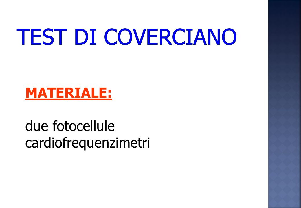 TEST DI COVERCIANO MATERIALE: due fotocellule cardiofrequenzimetri