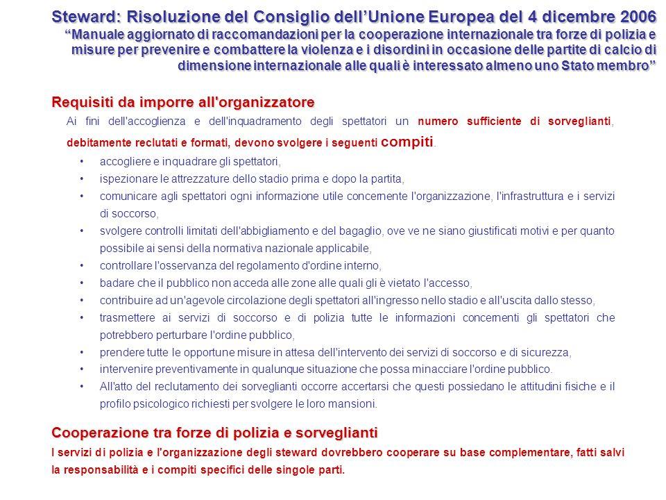 Steward: Risoluzione del Consiglio dell'Unione Europea del 4 dicembre 2006 Manuale aggiornato di raccomandazioni per la cooperazione internazionale tra forze di polizia e misure per prevenire e combattere la violenza e i disordini in occasione delle partite di calcio di dimensione internazionale alle quali è interessato almeno uno Stato membro