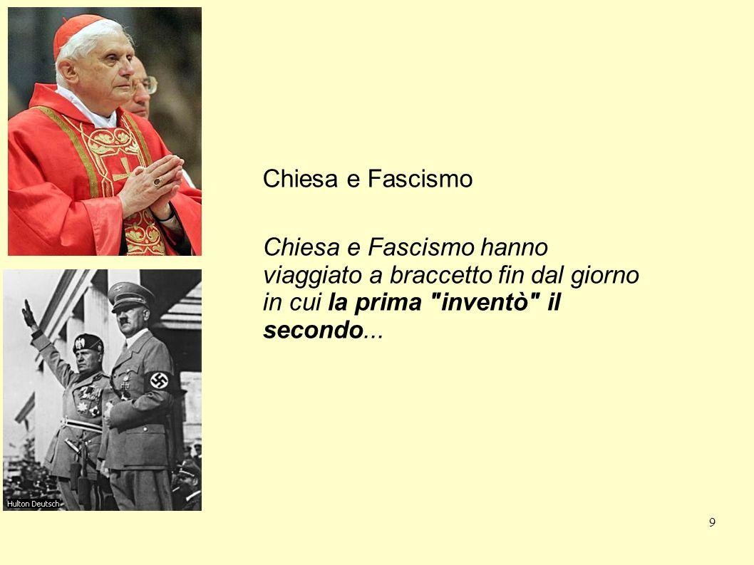 Chiesa e Fascismo Chiesa e Fascismo hanno viaggiato a braccetto fin dal giorno in cui la prima inventò il secondo...