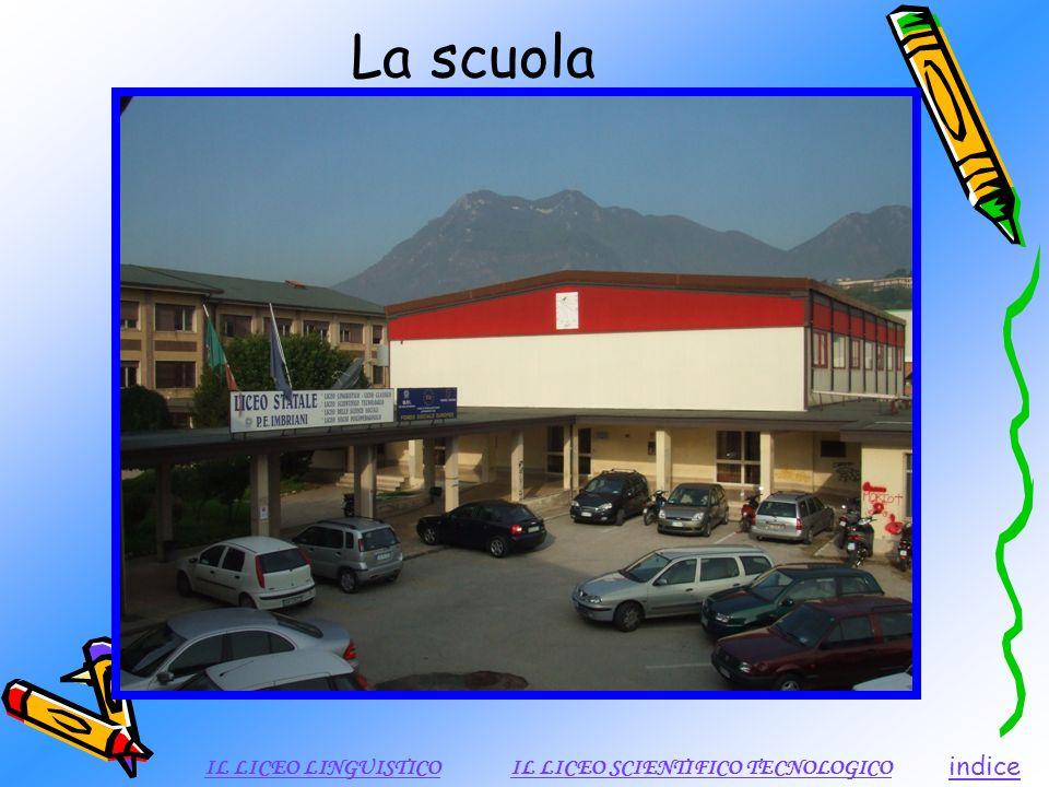 La scuola IL LICEO LINGUISTICO IL LICEO SCIENTIFICO TECNOLOGICO indice