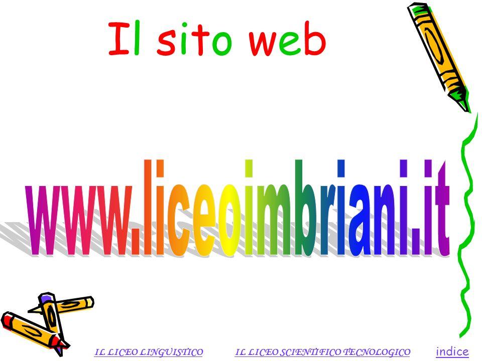 Il sito web www.liceoimbriani.it IL LICEO LINGUISTICO IL LICEO SCIENTIFICO TECNOLOGICO indice