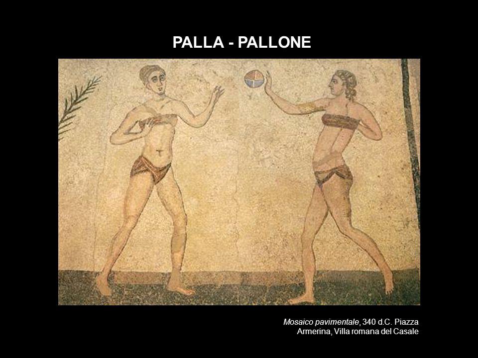 PALLA - PALLONE Mosaico pavimentale, 340 d.C. Piazza Armerina, Villa romana del Casale