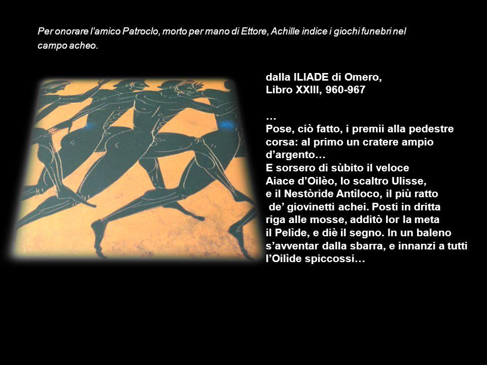 dalla ILIADE di Omero, Libro XXIII, 960-967