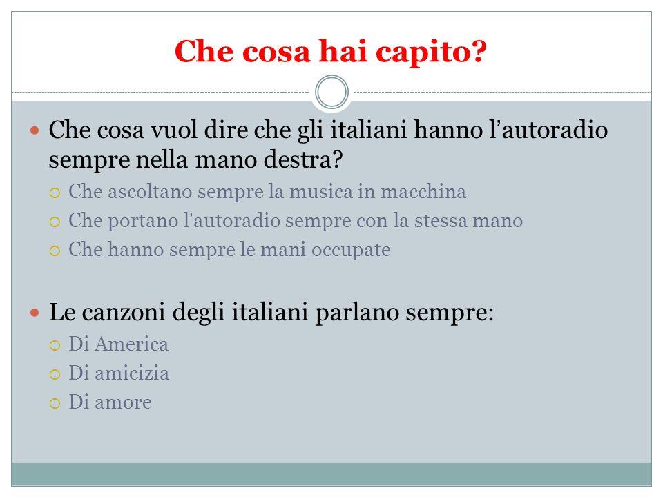Che cosa hai capito Che cosa vuol dire che gli italiani hanno l'autoradio sempre nella mano destra
