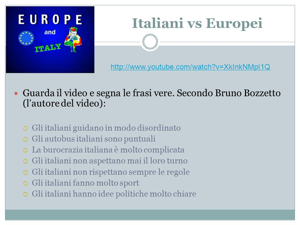 Italiani vs Europei http://www.youtube.com/watch v=XkInkNMpI1Q. Guarda il video e segna le frasi vere. Secondo Bruno Bozzetto (l'autore del video):