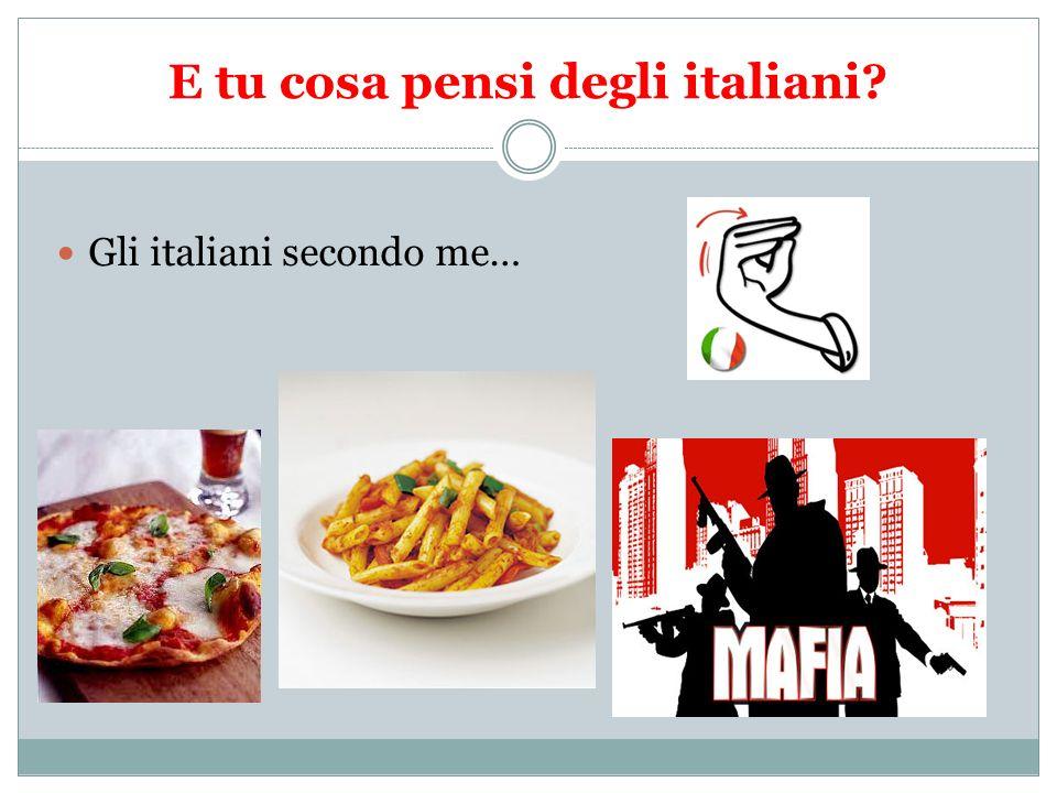 E tu cosa pensi degli italiani