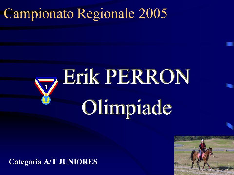Erik PERRON Olimpiade Campionato Regionale 2005 Categoria A/T JUNIORES