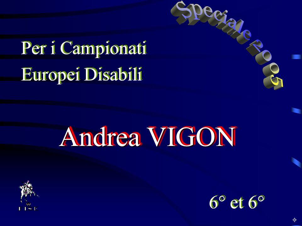 Andrea VIGON Per i Campionati Europei Disabili 6° et 6° Speciale 2005
