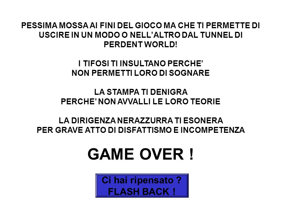 GAME OVER ! Ci hai ripensato FLASH BACK !