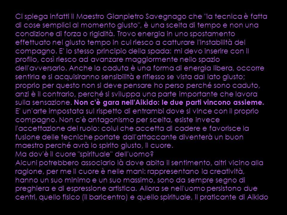 Ci spiega infatti il Maestro Gianpietro Savegnago che la tecnica è fatta di cose semplici al momento giusto , è una scelta di tempo e non una condizione di forza o rigidità.