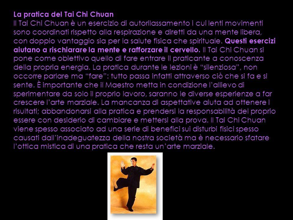 La pratica del Tai Chi Chuan Il Tai Chi Chuan è un esercizio di autorilassamento i cui lenti movimenti sono coordinati rispetto alla respirazione e diretti da una mente libera, con doppio vantaggio sia per la salute fisica che spirituale.