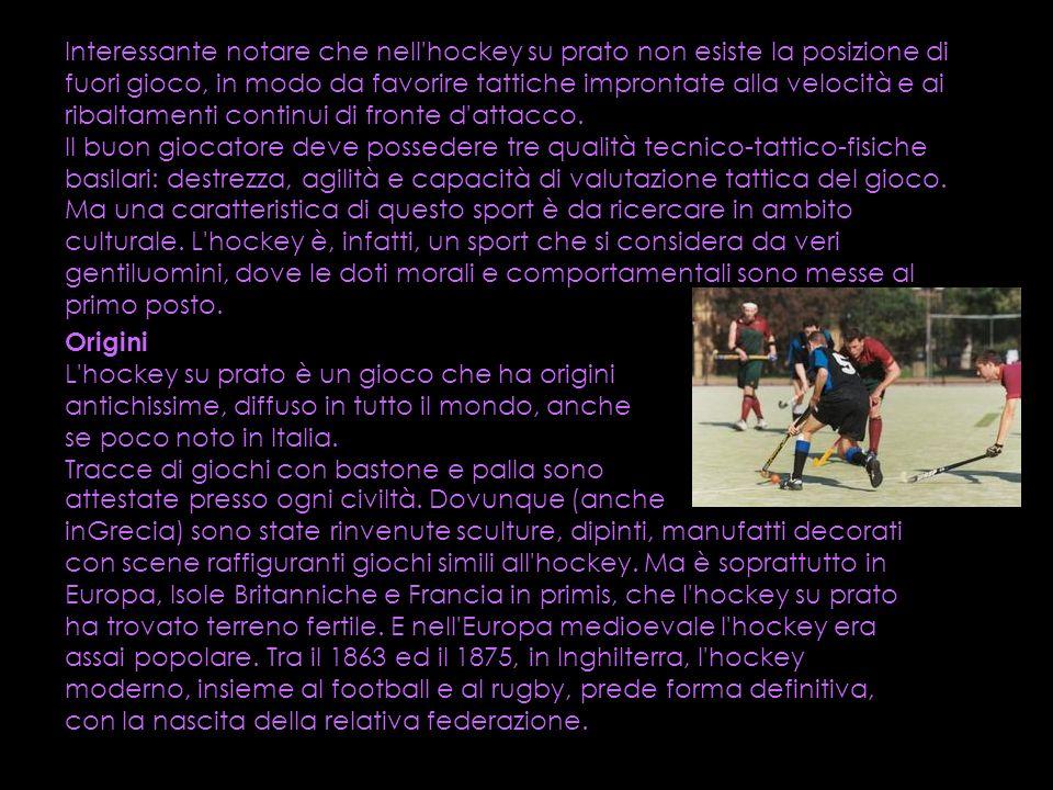 Interessante notare che nell hockey su prato non esiste la posizione di fuori gioco, in modo da favorire tattiche improntate alla velocità e ai ribaltamenti continui di fronte d attacco.
