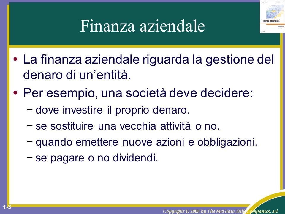 Finanza aziendale La finanza aziendale riguarda la gestione del denaro di un'entità. Per esempio, una società deve decidere:
