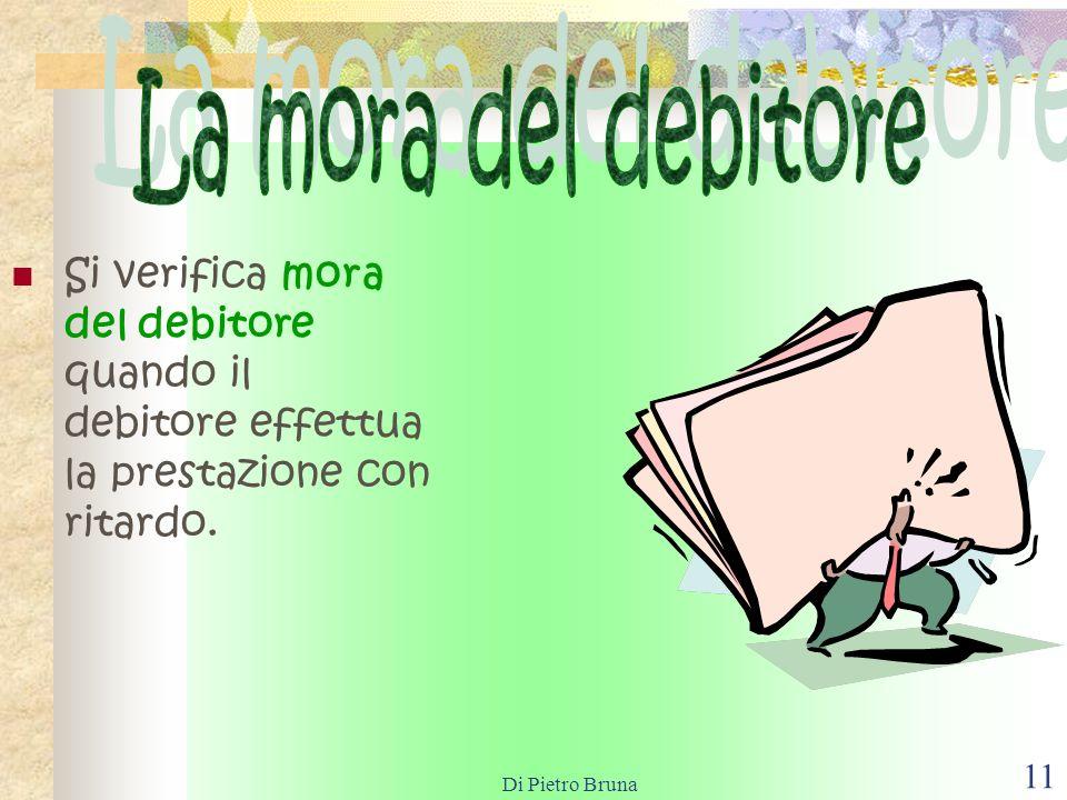 La mora del debitore Si verifica mora del debitore quando il debitore effettua la prestazione con ritardo.