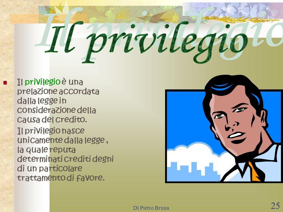 Il privilegio Il privilegio è una prelazione accordata dalla legge in considerazione della causa del credito.