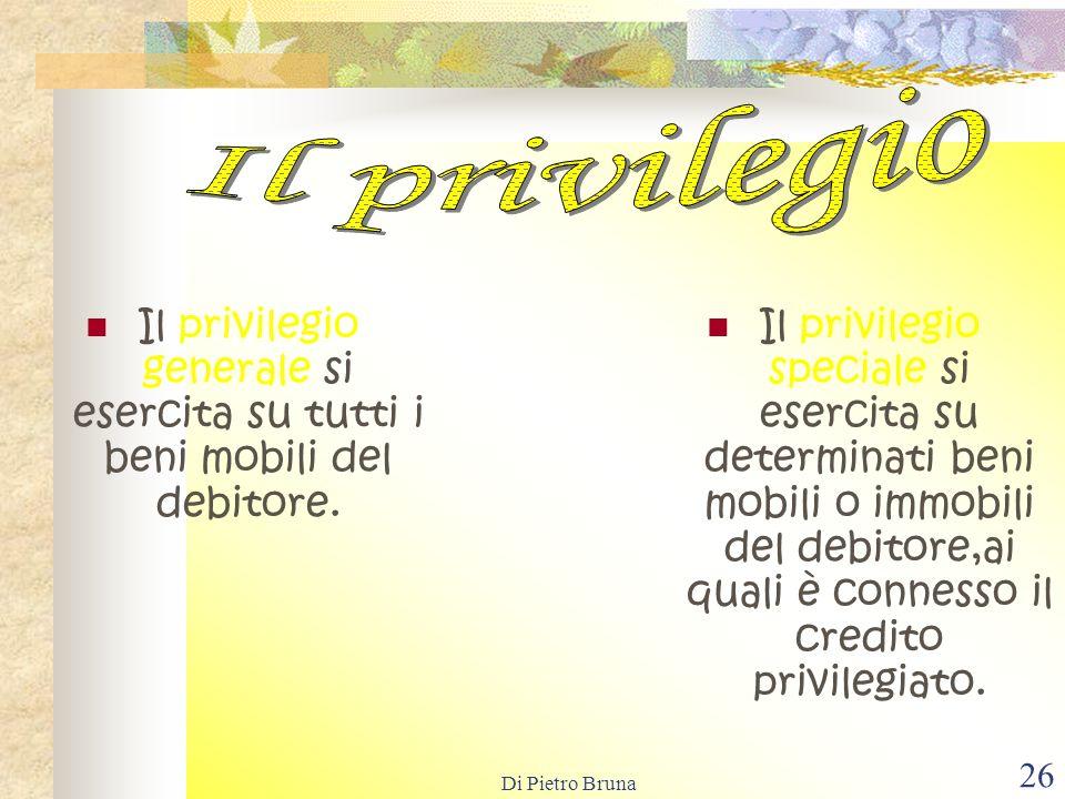 Il privilegio Il privilegio generale si esercita su tutti i beni mobili del debitore.