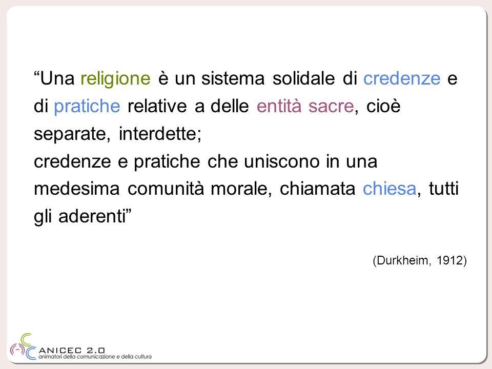 Una religione è un sistema solidale di credenze e di pratiche relative a delle entità sacre, cioè separate, interdette;