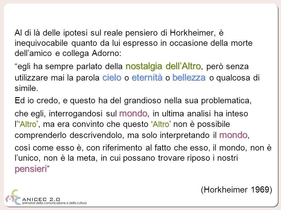 Al di là delle ipotesi sul reale pensiero di Horkheimer, è inequivocabile quanto da lui espresso in occasione della morte dell'amico e collega Adorno:
