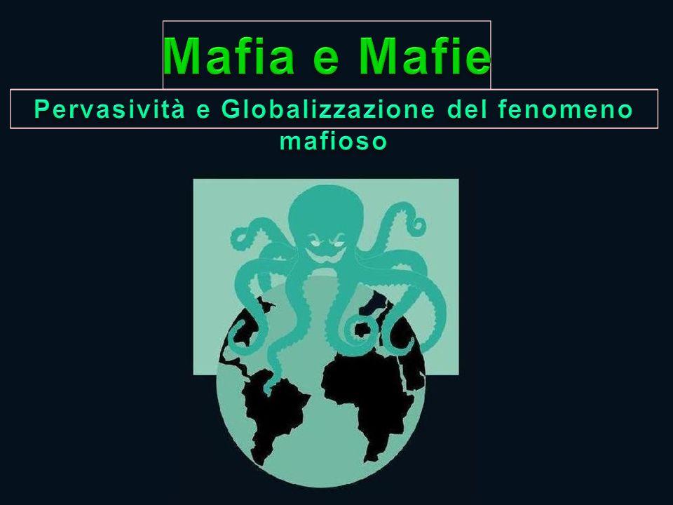 Pervasività e Globalizzazione del fenomeno mafioso