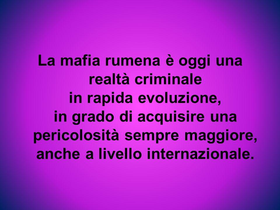 La mafia rumena è oggi una realtà criminale in rapida evoluzione, in grado di acquisire una pericolosità sempre maggiore, anche a livello internazionale.