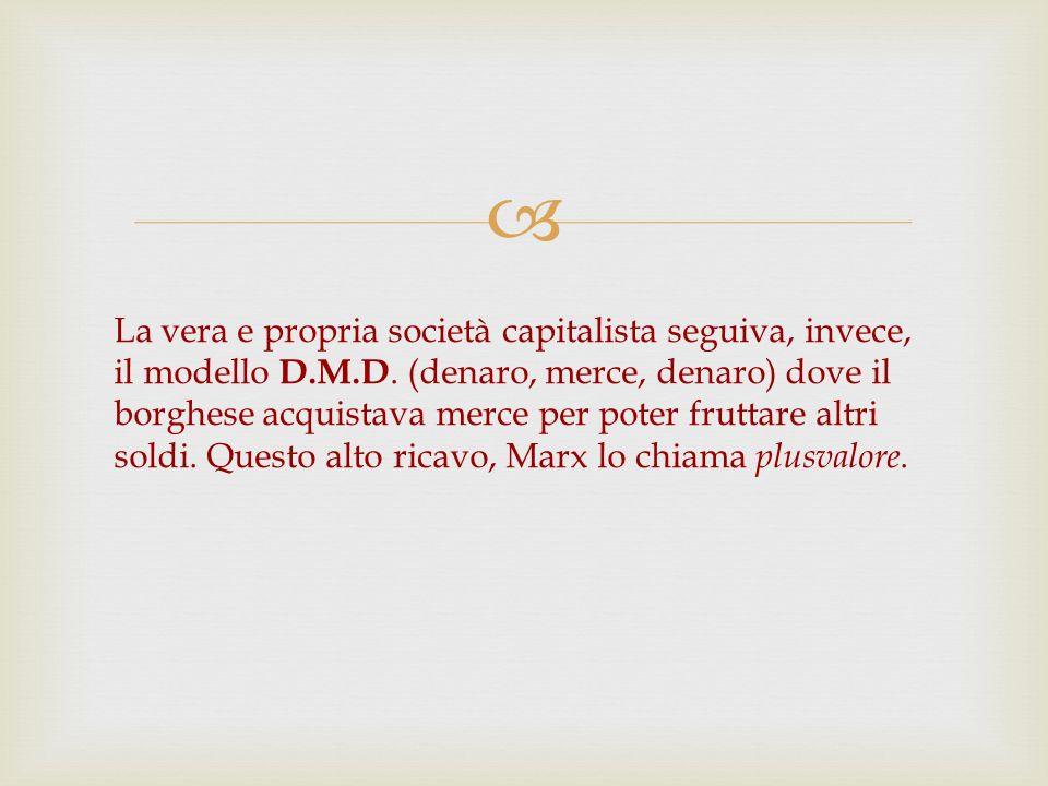 La vera e propria società capitalista seguiva, invece, il modello D. M