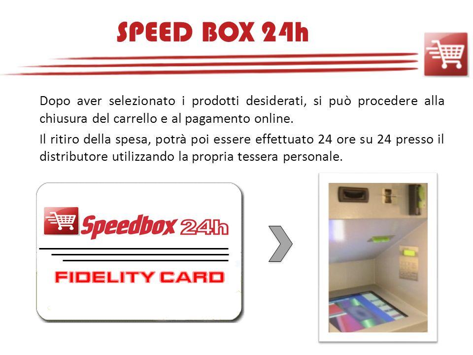 SPEED BOX 24h Dopo aver selezionato i prodotti desiderati, si può procedere alla chiusura del carrello e al pagamento online.