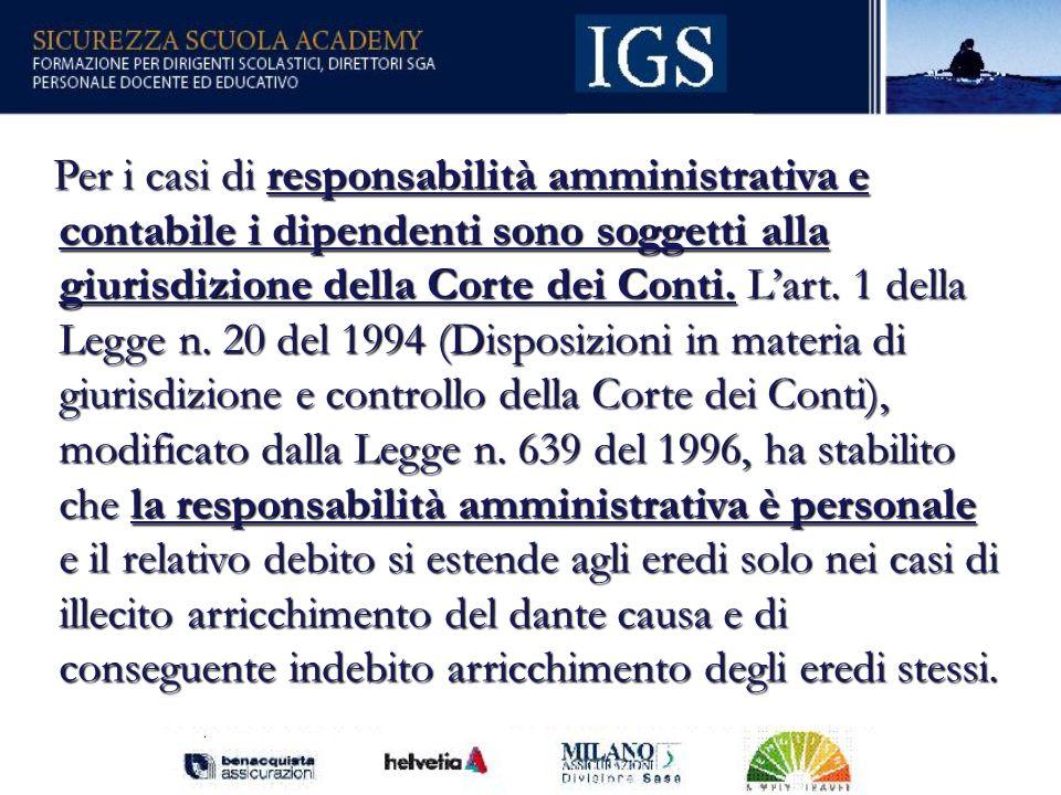 Per i casi di responsabilità amministrativa e contabile i dipendenti sono soggetti alla giurisdizione della Corte dei Conti.